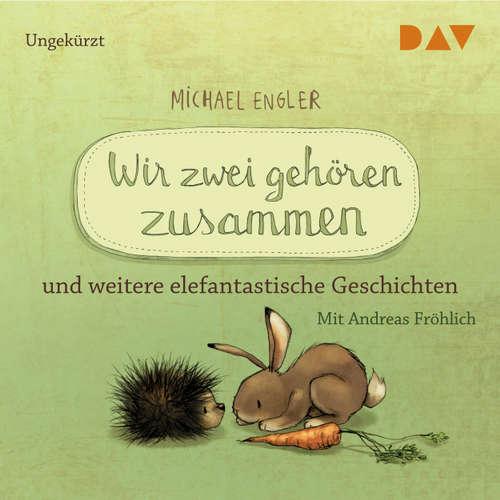 Hoerbuch Wir zwei gehören zusammen und weitere elefantastische Geschichten - Michael Engler - Andreas Fröhlich