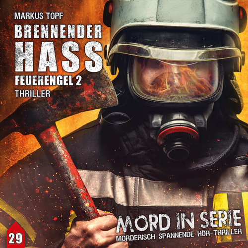 Hoerbuch Mord in Serie, Folge 29: Brennender Hass - Feuerengel 2 - Markus Topf - Nana Spier