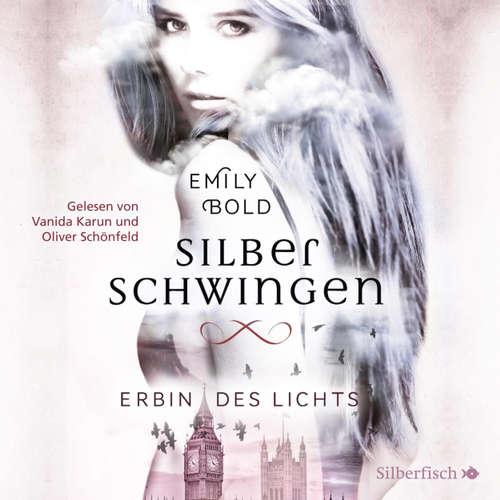 Hoerbuch Erbin des Lichts - Silberschwingen 1 - Emily Bold - Vanida Karun