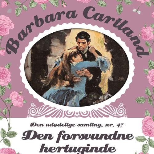 Audiokniha Den forsvundne hertuginde - Barbara Cartland - Den udødelige samling 47 - Barbara Cartland - Anne-Mette Johansen