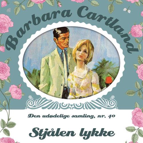 Audiokniha Stjålen lykke - Barbara Cartland - Den udødelige samling 40 - Barbara Cartland - Randi Winther