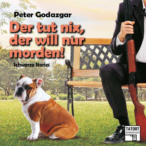 Hoerbuch Der tut nix, der will nur morden! - Tatort Schreibtisch - Autoren live, Folge 6 - Peter Godazgar - Peter Godazgar