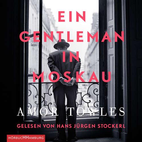 Hoerbuch Ein Gentleman in Moskau - Amor Towles - Hans Jürgen Stockerl