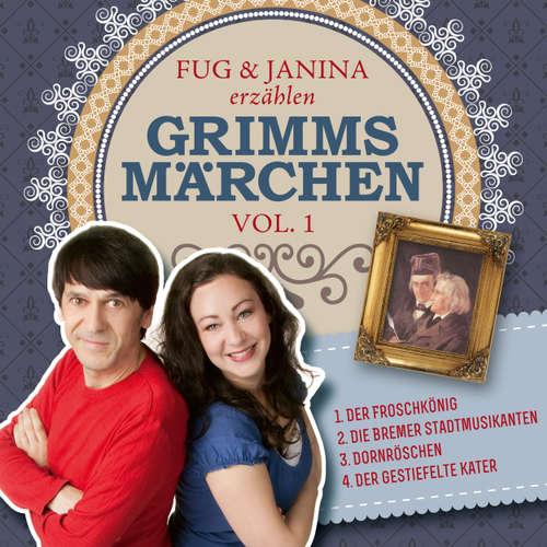Hoerbuch Fug und Janina erzählen Grimms Märchen, Vol. 1 - Gebrüder Grimm - Fug und Janina