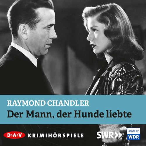 Hoerbuch Der Mann, der Hunde liebte - Raymond Chandler - Hans Peter Hallwachs