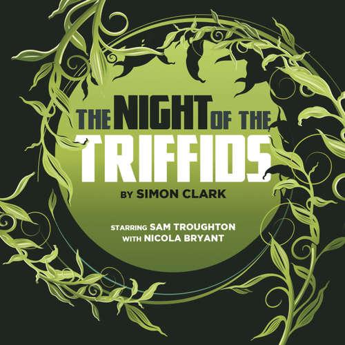 Audiobook The Night of the Triffids - Simon Clark - Sam Troughton