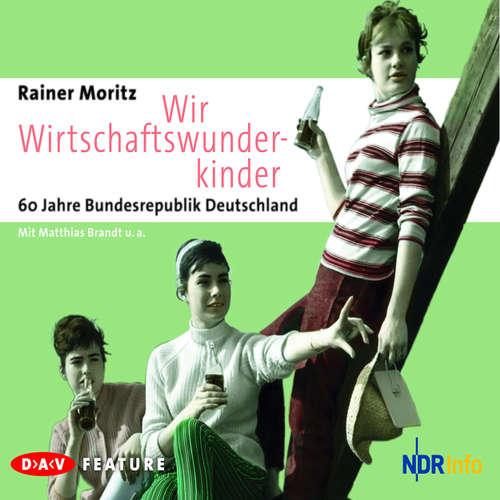 Hoerbuch Wir Wirtschaftswunderkinder. 60 Jahre Bundesrepublik Deutschland - Rainer Moritz - Matthias Brandt