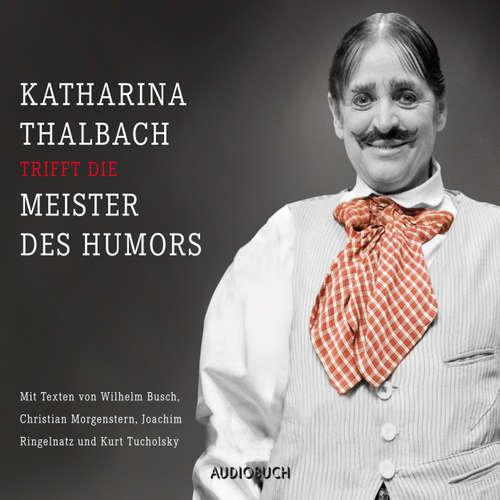 Hoerbuch Katharina Thalbach trifft die Meister des Humors - Busch, Morgenstern, Ringelnatz und Tucholsky - Wilhelm Busch - Katharina Thalbach