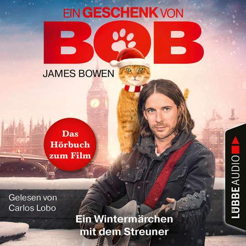 Hoerbuch Ein Geschenk von Bob - Ein Wintermärchen mit dem Streuner - James Bowen - Carlos Lobo
