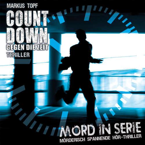 Hoerbuch Mord in Serie, Folge 19: Countdown - Gegen die Zeit - Markus Topf - Jürgen Thormann