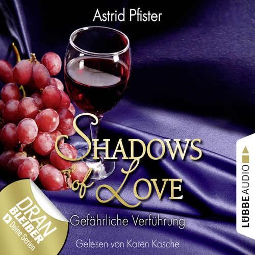 Hoerbuch Shadows of Love, Folge 7: Gefährliche Verführung - Astrid Pfister - Karen Kasche