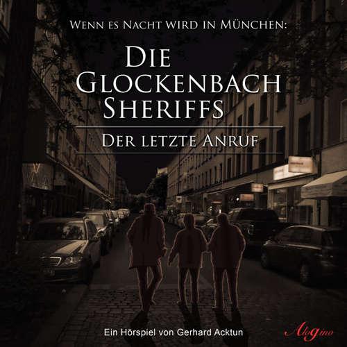 Hoerbuch Die Glockenbach Sheriffs, Der letzte Anruf - Gerhard Acktun - Gerhard Acktun