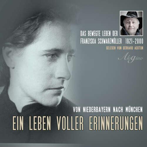 Hoerbuch Das bewegte Leben der Franziska Schwarzmüller - Ein Leben voller Erinnerungen - Franziska Acktun - Gerhard Acktun