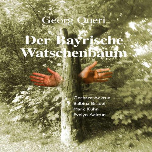 Hoerbuch Der Bayrische Watschenbaum - Georg Queri - Gerhard Acktun