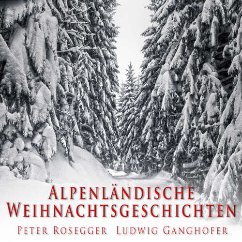 Hoerbuch Alpenländische Weihnachtsgeschichten - Peter Rosegger - Gerhard Acktun