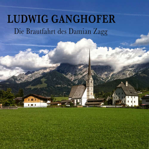 Hoerbuch Die Brautfahrt des Damian Zagg - Ludwig Ganghofer - Gerhard Acktun