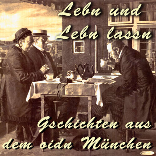 Hoerbuch Lebn und Lebn lassn - Gschichten aus dem oidn München - Julius Kreis - Gerhard Acktun