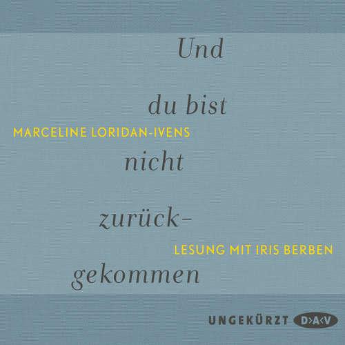 Hoerbuch Und du bist nicht zurückgekommen - Marceline Loridan-Ivens - Iris Berben
