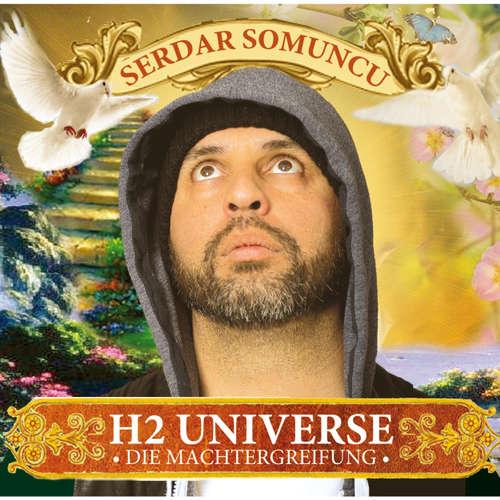 Hoerbuch H2 Universe - Die Machtergreifung - Serdar Somuncu - Serdar Somuncu