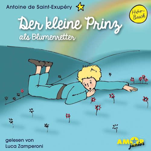 Hoerbuch Der kleine Prinz als Blumenretter - Antoine de Saint-Exupéry - Luca Zamperoni