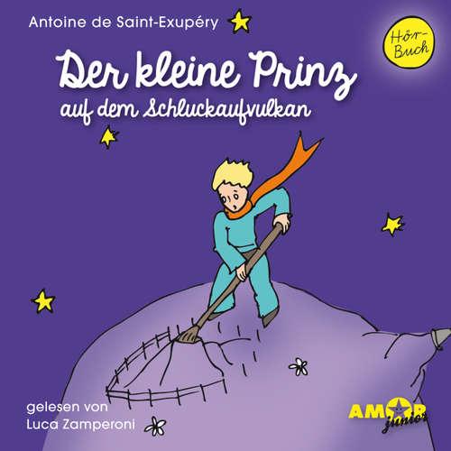 Hoerbuch Der kleine Prinz auf dem Schluckaufvulkan - Antoine de Saint-Exupéry - Luca Zamperoni