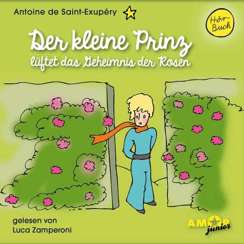 Hoerbuch Der kleine Prinz lüftet das Geheimnis der Rosen - Antoine de Saint-Exupéry - Luca Zamperoni