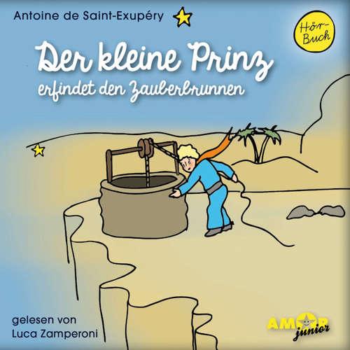 Hoerbuch Der kleine Prinz erfindet den Zauberbrunnen - Antoine de Saint-Exupéry - Luca Zamperoni