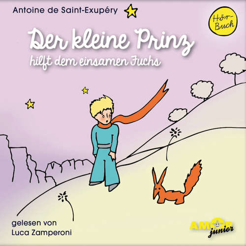 Hoerbuch Der kleine Prinz hilft dem einsamen Fuchs - Antoine de Saint-Exupéry - Luca Zamperoni