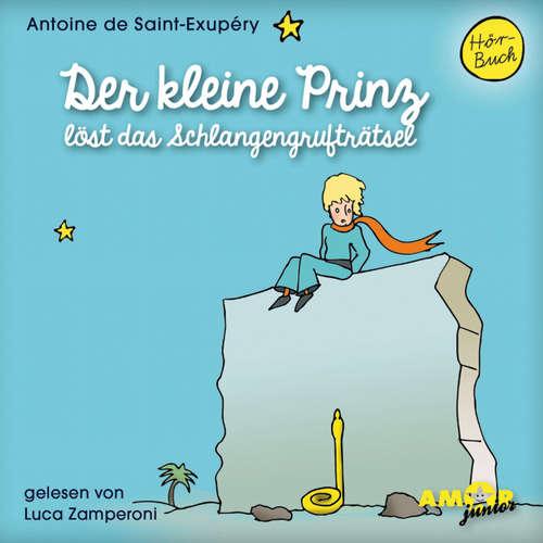 Hoerbuch Der kleine Prinz löst das Schlangengrufträtsel - Antoine de Saint-Exupéry - Luca Zamperoni
