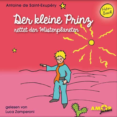 Hoerbuch Der kleine Prinz rettet den Wüstenplaneten - Antoine de Saint-Exupéry - Luca Zamperoni
