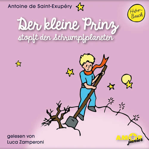 Hoerbuch Der kleine Prinz stopft den Schrumpfplaneten - Antoine de Saint-Exupéry - Luca Zamperoni