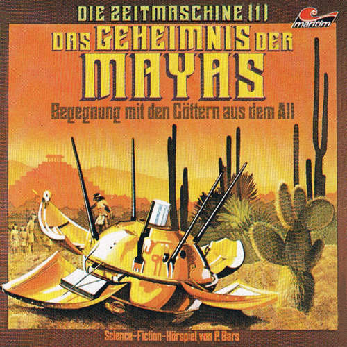 Hoerbuch Die Zeitmaschine, Folge 1: Das Geheimnis der Mayas - P. Bars - Wolf-Dieter Stubel