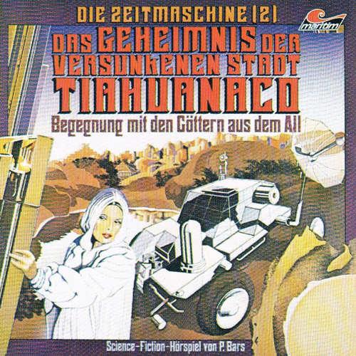 Hoerbuch Die Zeitmaschine, Folge 2: Das Geheimnis der versunkenen Stadt Tiahuanaco - P. Bars - Wolf-Dieter Stubel
