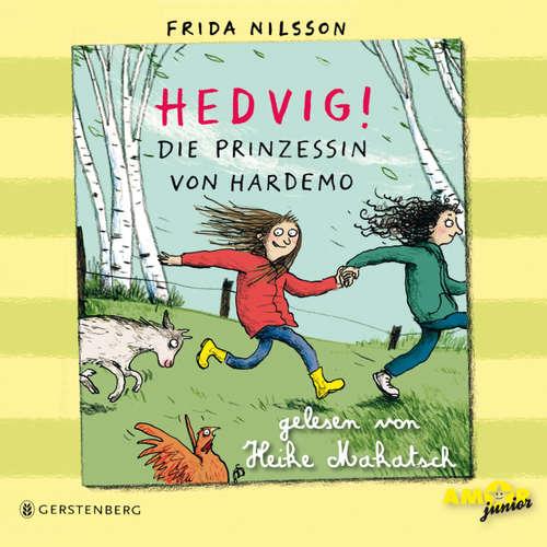 Hoerbuch Hedvig! - Die Prinzessin von Hardemo - Frida Nilsson - Heike Makatsch