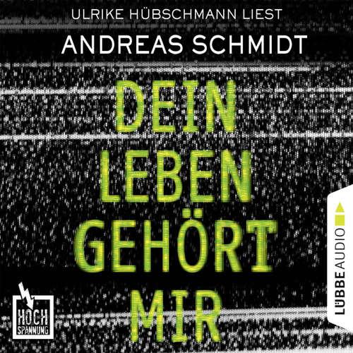 Hoerbuch Hochspannung, Folge 5: Dein Leben gehört mir - Andreas Schmidt - Ulrike Hübschmann