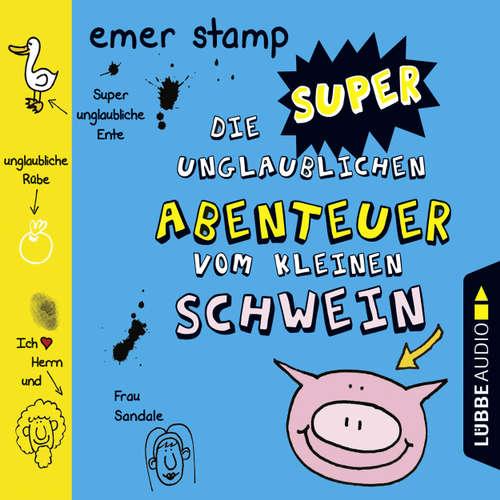 Hoerbuch Die super unglaublichen Abenteuer vom kleinen Schwein - Emer Stamp - Christian Gaul