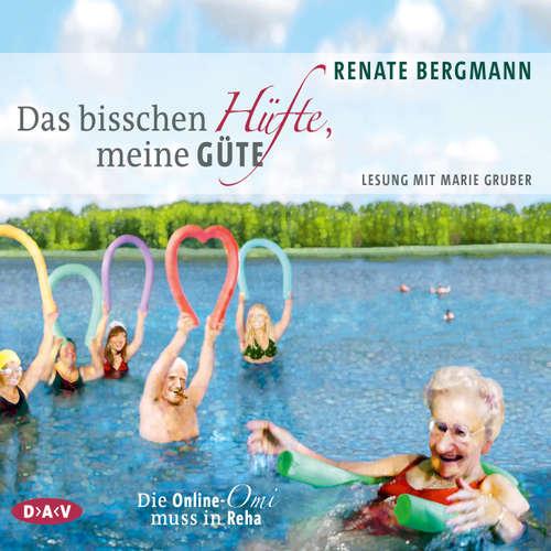 Hoerbuch Das bisschen Hüfte, meine Güte - Die Online-Omi muss in Reha - Renate Bergmann - Marie Gruber