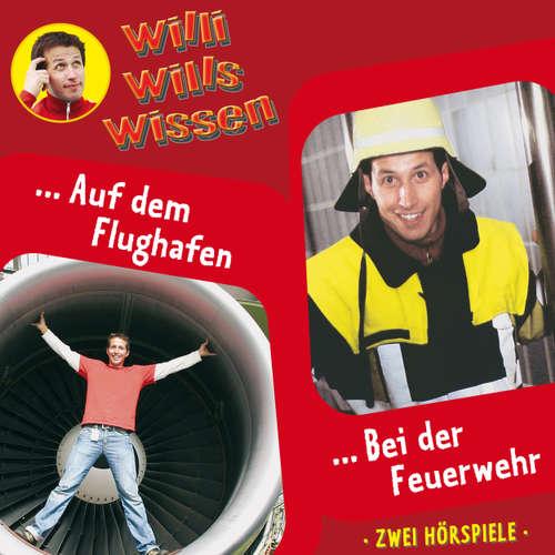 Hoerbuch Willi wills wissen, Folge 11: Auf dem Flughafen / Bei der Feuerwehr - Jessica Sabasch - Willi Weitzel