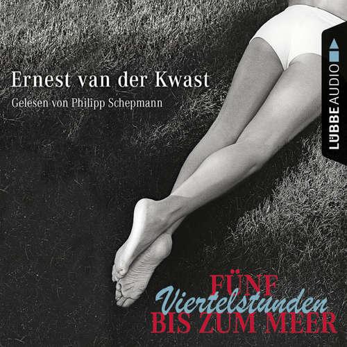 Hoerbuch Fünf Viertelstunden bis zum Meer - Ernest van der Kwast - Philipp Schepmann