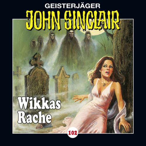 Hoerbuch John Sinclair, Folge 102: Wikkas Rache (Teil 2 von 2) - Jason Dark - Dietmar Wunder