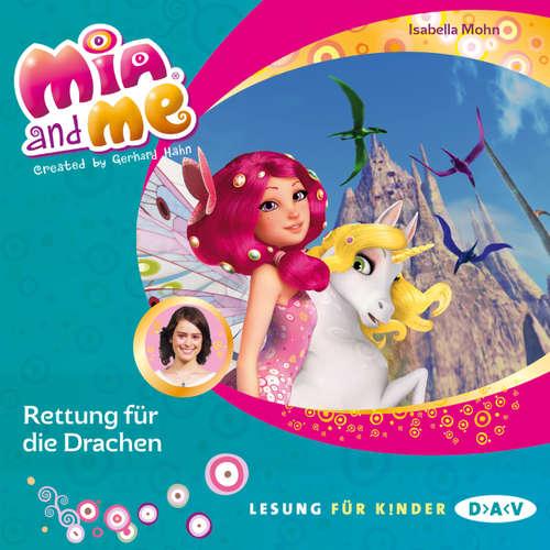 Hoerbuch Mia and Me, Teil 15: Rettung für die Drachen - Isabella Mohn - Friedel Morgenstern