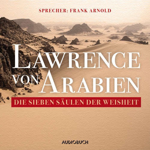 Hoerbuch Die sieben Säulen der Weisheit - T.E. Lawrence - Frank Arnold