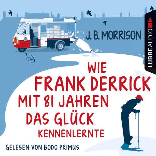 Hoerbuch Wie Frank Derrick mit 81 Jahren das Glück kennenlernte - J.B. Morrison - Bodo Primus