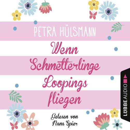 Hoerbuch Wenn Schmetterlinge Loopings fliegen - Petra Hülsmann - Nana Spier