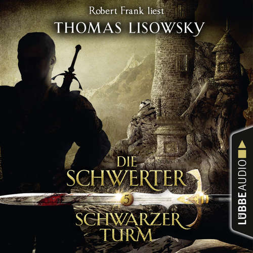 Hoerbuch Schwarzer Turm - Die Schwerter - Die High-Fantasy-Reihe 5 - Thomas Lisowsky - Robert Frank