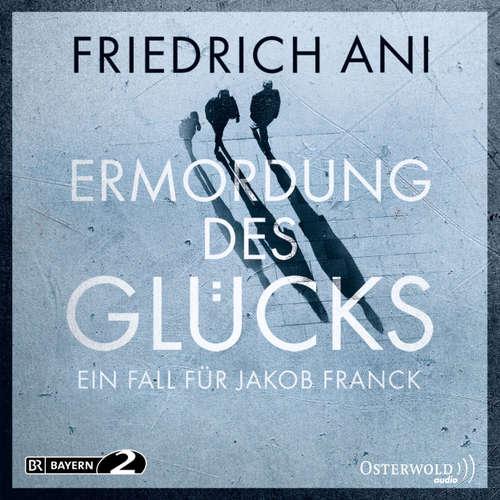 Hoerbuch Ermordung des Glücks - Ein Fall für Jakob Franck - Friedrich Ani - August Zirner