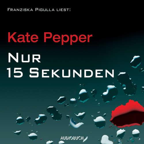 Hoerbuch Nur 15 Sekunden - Kate Pepper - Franziska Pigulla
