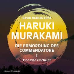 Eine Idee erscheint - Die Ermordung des Commendatore, Band 1 - Haruki Murakami (Hoerbuch)