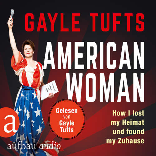 Hoerbuch American Women - How I lost my Heimat und found my Zuhause - Galye Tufts - Gayle Tufts