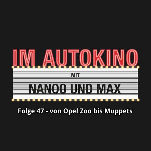 """Hoerbuch Im Autokino, Folge 47: Von Opel Zoo bis Muppets - Max """"Rockstah"""" Nachtsheim - Max """"Rockstah"""" Nachtsheim"""